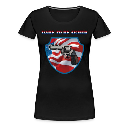 Dare To Be Armed Mens Tee (Chest Insignia) - Women's Premium T-Shirt