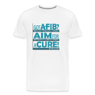 T-Shirts ~ Men's Premium T-Shirt ~ Got A-Fib? Aim for a Cure~