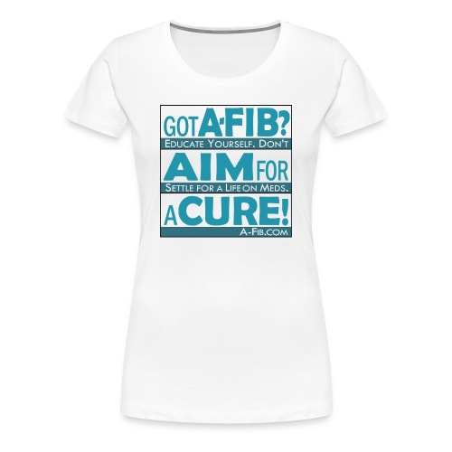 Got A-Fib? Aim for a Cure+ - Women's Premium T-Shirt