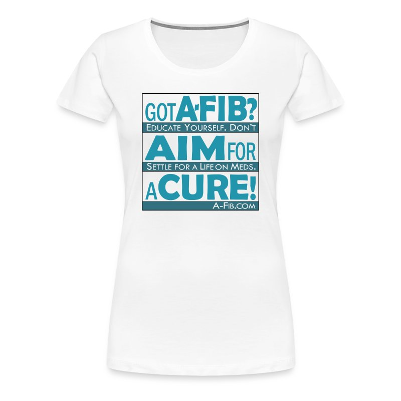 Got A-Fib? Aim for a Cure+ - Women's Premium T-Shirt