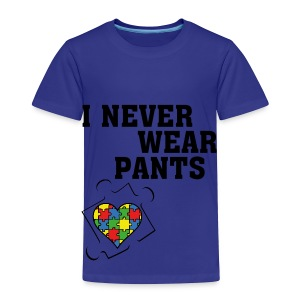 I never wear pants - Toddler Premium T-Shirt