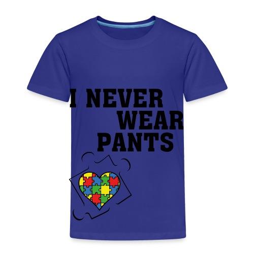 I never wear pants - Toddler Premium T-Shirt