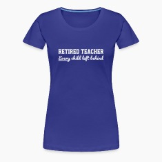 Retired Teacher. Every Child Left Behind Women's T-Shirts