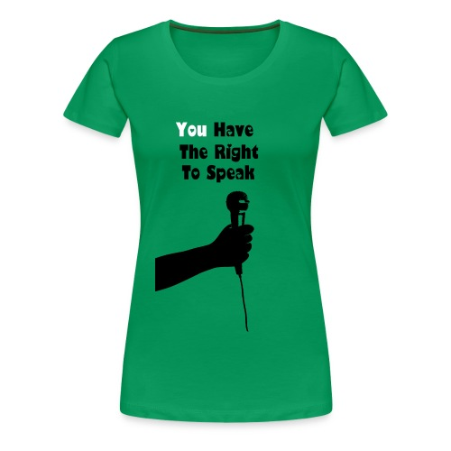 You Have The Right To Speak Tee  - Women's Premium T-Shirt