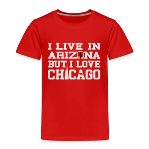 Live Arizona Love Chicago - Toddler Premium T-Shirt