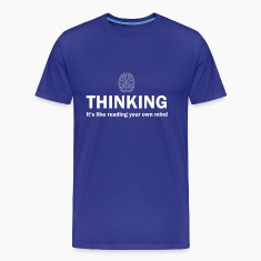 Thinking. It's like reading your own mind T-Shirts