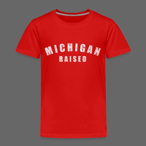 Michigan Raised - Toddler Premium T-Shirt