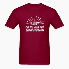 On the 8th Day, God Created Bacon T-Shirts