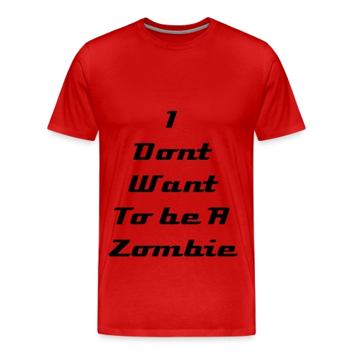 I dont want to be A Zombie! - Men's Premium T-Shirt