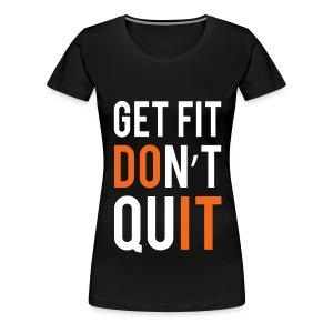 Get Fit Dont Quit - Women's Premium T-Shirt