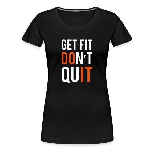 Get Fit Dont Quit too - Women's Premium T-Shirt