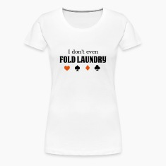 I don't even fold laundry Women's T-Shirts