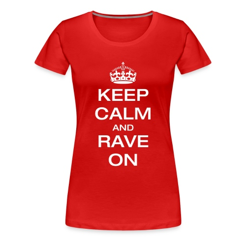 Keep Calm and Rave On Shirt - Women's Premium T-Shirt