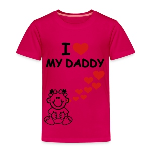 I love my daddy - Toddler Premium T-Shirt