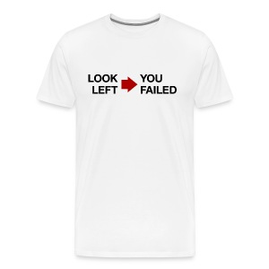Look Left You Failed T-shirt - Men's Premium T-Shirt