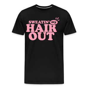 Sweatin' My Hair Out (3xl-4xl) - Men's Premium T-Shirt