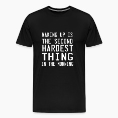Waking up. Second Hardest Thing in the Morning T-Shirts