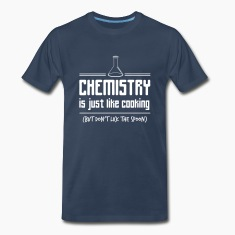 Chemistry is like cooking but don't lick the spoon T-Shirts