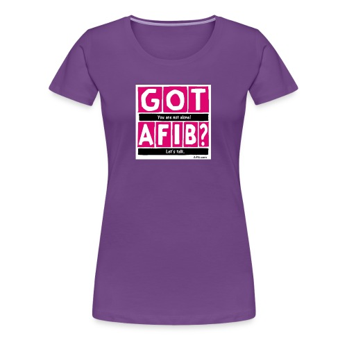 Cutter Got A-Fib You're Not Alone Let's Talk` - Women's Premium T-Shirt