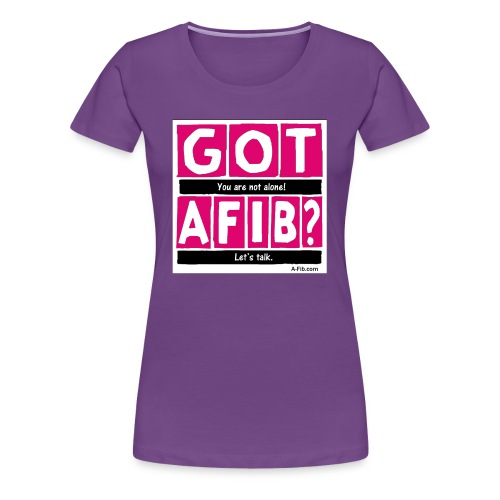 Cutter Got A-Fib You're Not Alone Let's Talk+  - Women's Premium T-Shirt