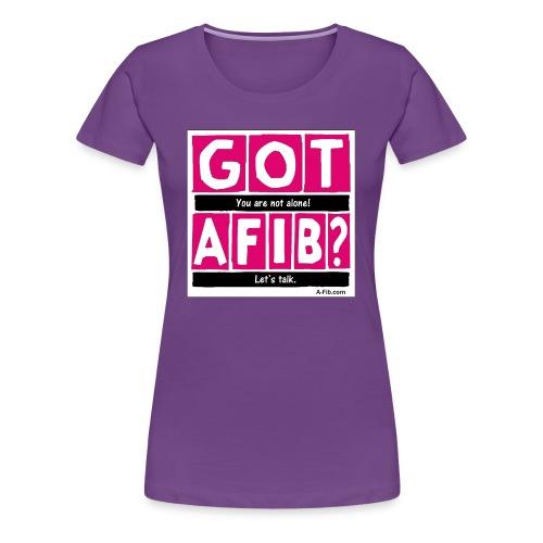 Cutter Got A-Fib You're Not Alone Let's Talk+  - Women's Premium T-Shirt