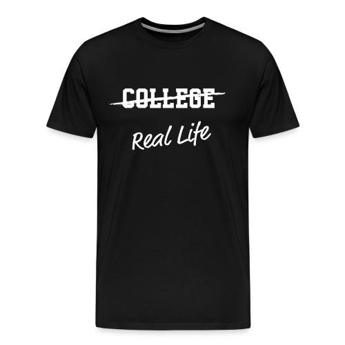 Not College Real Life T-shirt - Men's Premium T-Shirt
