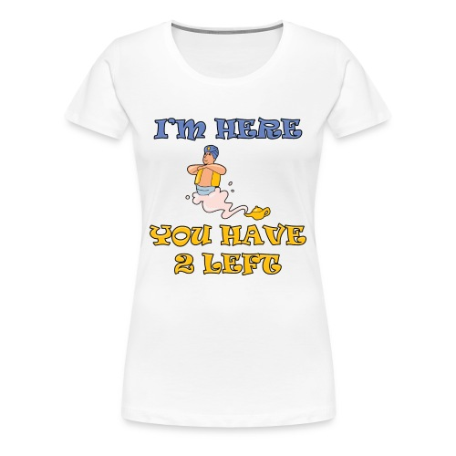 I'm Here You Have 2 Left Women's Plus Size T-Shirt - Women's Premium T-Shirt