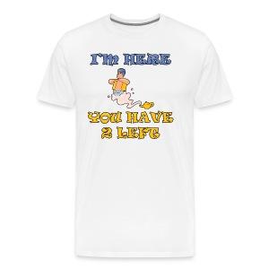 I'm Here You Have 2 Left Men's Heavyweight T-Shirt - Men's Premium T-Shirt