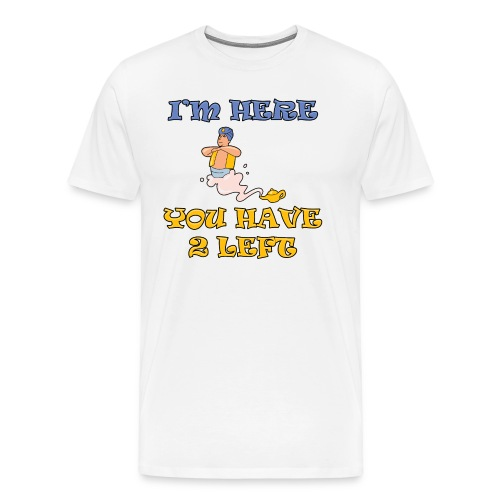 I'm Here You Have 2 Left Men's Heavyweight T-Shirt - Men's Premium T-Shirt