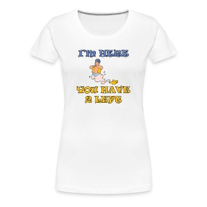 I'm Here You Have 2 Left Women's Classic Fit T-Shirt - Women's Premium T-Shirt