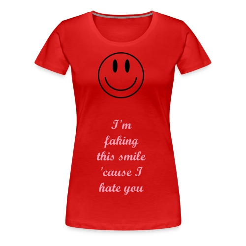 I'm Smiling 'Cause I Hate You - Women's Premium T-Shirt