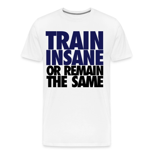 Tain Insane Or Remain The Same - Men's Premium T-Shirt