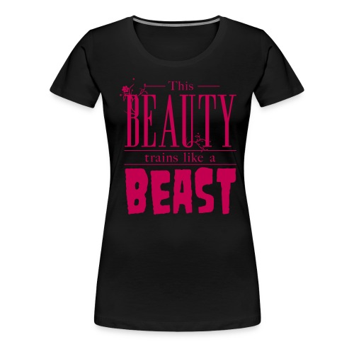 This Beauty Trains Like A Beast - Women's Premium T-Shirt