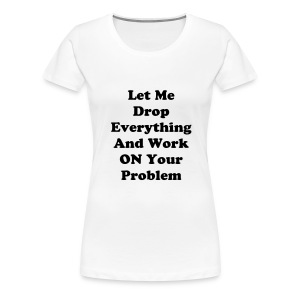 let me drop - Women's Premium T-Shirt