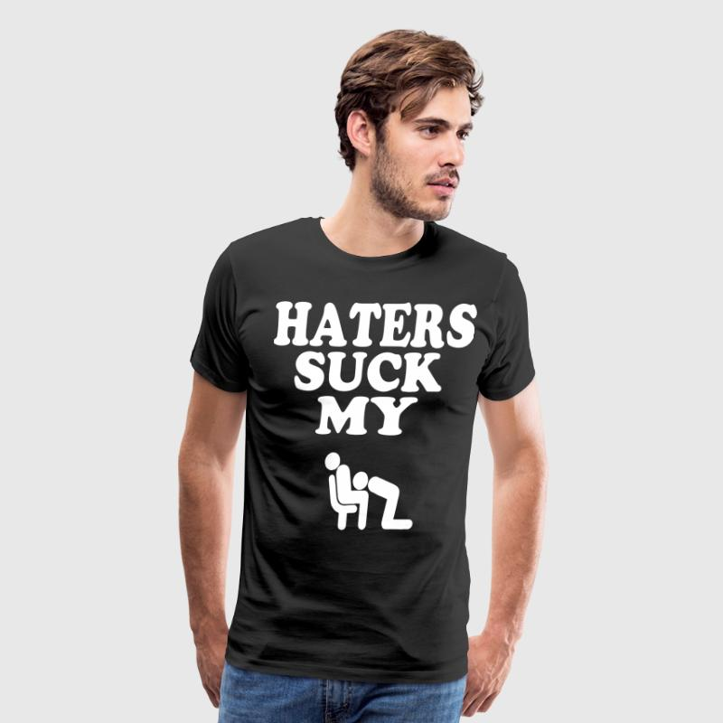 HATERS SUCK MY DICK T-Shirts - Men's Premium T-Shirt