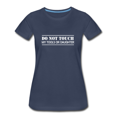 Do Not Touch my tools or daughter Women's T-Shirts