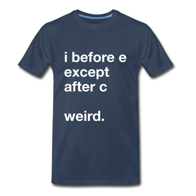 Before e except after c weird t shirts men s premium t shirt