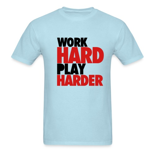 Work Hard Play Harder - Men's T-Shirt