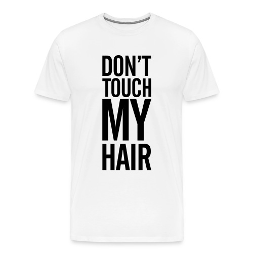 Don't Touch My Hair! - Men's Premium T-Shirt