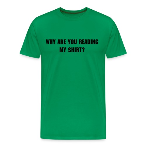 Why Are You Reading My Shirt? - Men's Premium T-Shirt