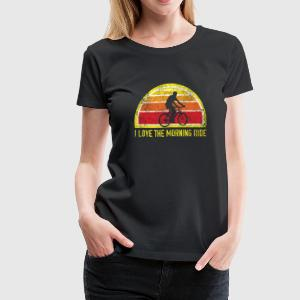 I Love the Morning Ride Women's T-Shirts - Women's Premium T-Shirt