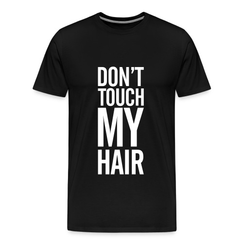 Don't touch my hair shirt - Men's Premium T-Shirt