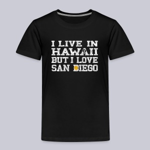 Live Hawaii Love San Diego - Toddler Premium T-Shirt