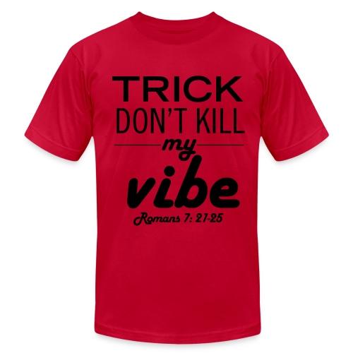 Trick Don't Kill My Vibe - Design 1 - Men's Fine Jersey T-Shirt