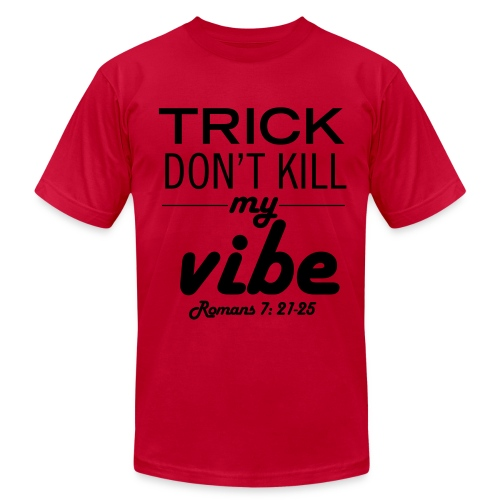 Trick Don't Kill My Vibe - Design 1 - Men's  Jersey T-Shirt