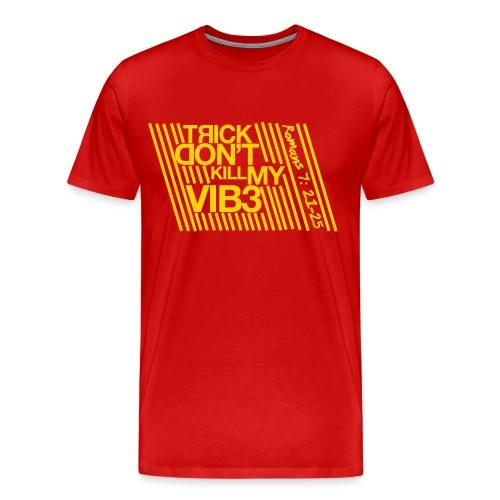 Trick Don't Kill My Vibe - Design 2 (Men) - Men's Premium T-Shirt