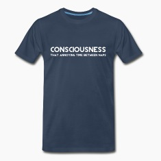 Consciousness. Annoying time between naps T-Shirts