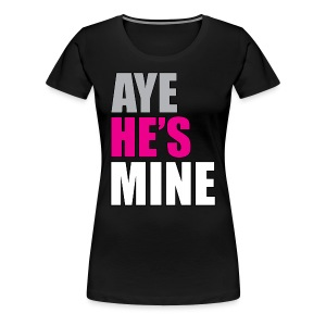 Aye he's mine - Women's Premium T-Shirt