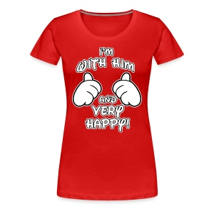 i'm with him and very happy - Women's Premium T-Shirt
