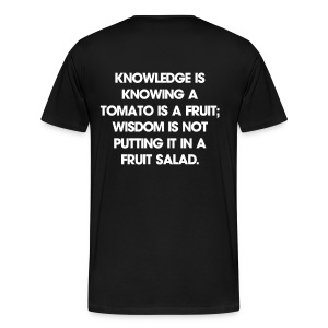 Knowledge is knowing a tomato is a fruit; wisdom is not putting it in a fruit salad. T-Shirt - Men's Premium T-Shirt